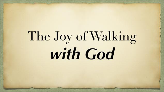 The Joy of Walking with God