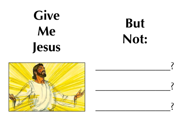 Give Me Jesus, But Not…