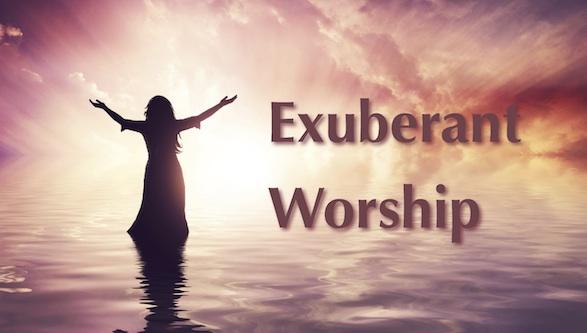 Exuberant Worship