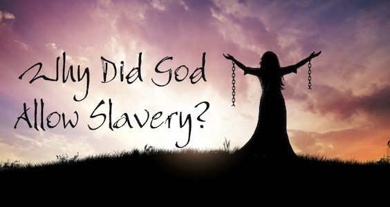 Why Did God Allow Slavery