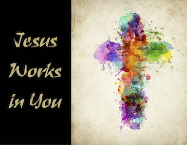Jesus Works in You Image