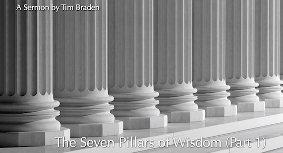 Sermon The Seven Pillars Of Wisdom Part 1 By Tim Braden