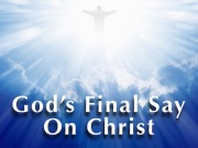 Gods Final Say on Christ Featured Image